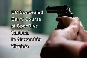DC Concealed Carry Course @ SpecDive Tactical | Alexandria | Virginia | United States